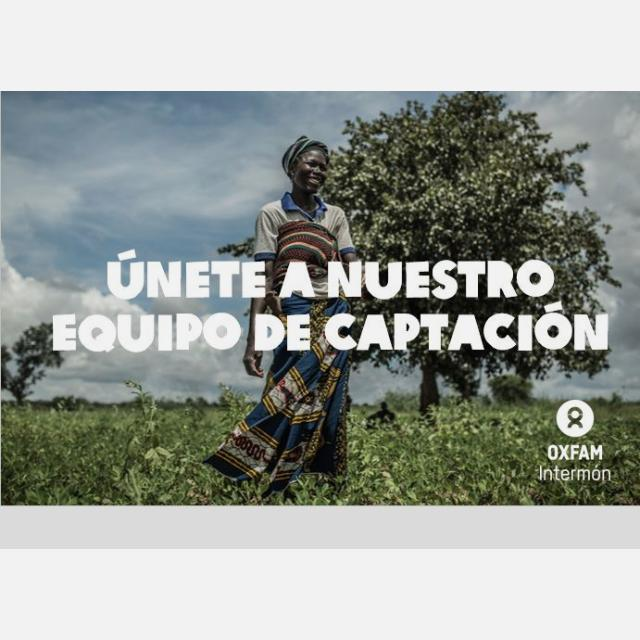 ÚNETE A NUESTRO EQUIPO DE CAPTACIÓN DE SOCI@S - OXFAM INTERMÓN