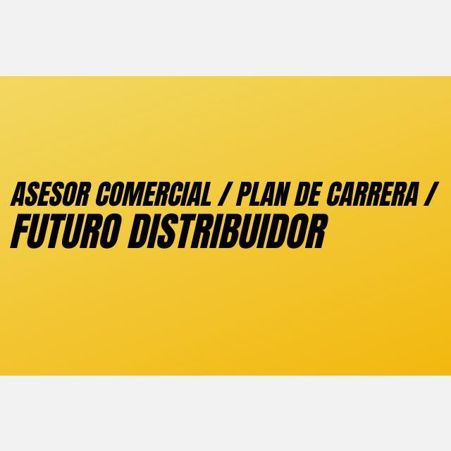 ASESOR COMERCIAL / PLAN DE CARRERA / FUTURO DISTRIBUIDOR