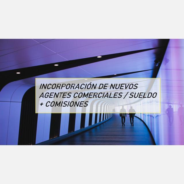 INCORPORACIÓN DE NUEVOS AGENTES COMERCIALES / SUELDO + COMISIONES